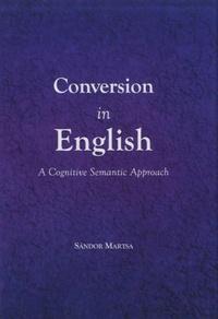Sandor Martsa - Conversion in English - A Cognitive Semantic Approach.