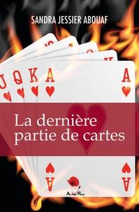 Sandra Abouaf - La dernière partie de cartes.