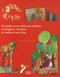 Sandra Albukrek Sebban - L'Atelier des lutins - Un guide pour aider les enfants à imaginer, illustrer et réaliser leur livre.