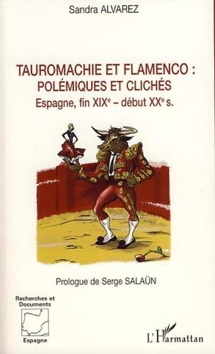 Sandra Alvarez - Tauromachie et flamenco :  polémiques et clichés - Espagne, fin du XIXe - début XXe siècles.