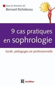 Bernard Etchelecou et Sandra Balsamo - 9 cas pratiques en sophrologie.