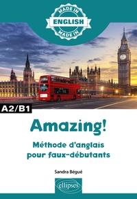 Sandra Bégué - Amazing ! A2/B1 - Méthode d'anglais pour faux-débutants.