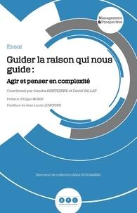 Sandra Bertezene et David Vallat - Guider la raison qui nous guide - Agir et penser en complexité.