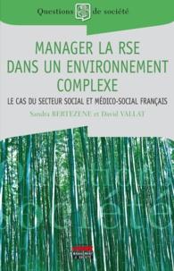 Sandra Bertezene et David Vallat - Manager la RSE dans un environnement complexe - Le cas du secteur social et médico-social français.