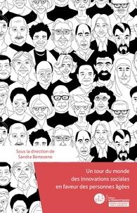 Sandra Bertezene - Un tour du monde des innovations sociales en faveur des personnes âgées.