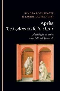 Sandra Boehringer et Laurie Laufer - Après les aveux de la chair - Généalogie du sujet chez Michel Foucault.