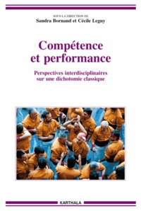 Sandra Bornand et Cécile Leguy - Compétence et performance - Perspectives interdisciplinaires sur une dichotomie classique.