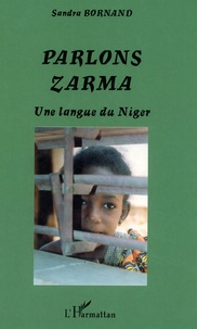 Sandra Bornand - Parlons Zarma - Une langue du Niger.