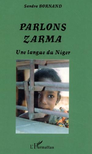 Parlons Zarma. Une langue du Niger - Sandra Bornand