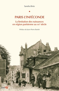 Sandra Brée - Paris l'inféconde - La limitation des naissances en région parisienne au XIXe siècle.