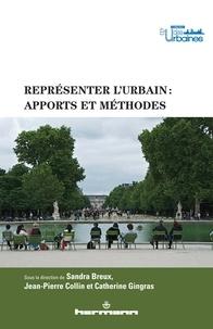 Sandra Breux et Jean-Pierre Collin - Représenter l'urbain : apports et méthodes.