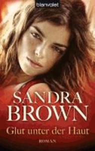 Sandra Brown - Glut unter der Haut.