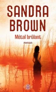 Sandra Brown - Métal brûlant.