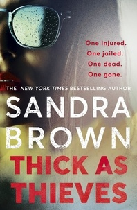 Sandra Brown - Thick as Thieves - The gripping, sexy new thriller from New York Times bestselling author.