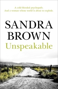 Sandra Brown - Unspeakable - The gripping thriller from #1 New York Times bestseller.