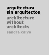 Sandra Calvo - Architecture without architects.
