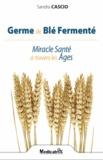 Sandra Cascio - Germe de blé fermenté - Miracle Santé à travers les âges.