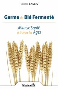 Germe de blé fermenté - Miracle Santé à travers les âges.pdf
