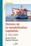 Sandra Chirazi et Raphaël Menand - Histoire de la mondialisation capitaliste - Tome 2, 1914-2010.