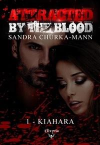 Sandra Churka-Mann - Attracted by the blood Tome 1 : Kiahara.