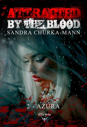 Sandra Churka-Mann - Attracted by the blood Tome 2 : Azura.