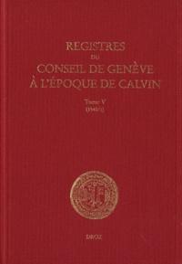 Registres du Conseil de Genève à lépoque de Calvin - Tome 5, 1540, 2 volumes.pdf