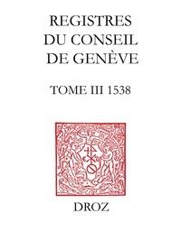 Sandra Coram-Mekkey et Paule Hochuli Dubuis - Registres du Conseil de Genève à l'époque de Calvin - Tome 3, 1538, 2 volumes.