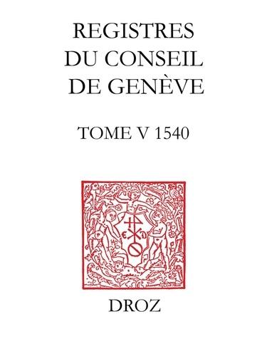 Registres du Conseil de Genève à l'époque de Calvin. Tome 5, 1540, 2 volumes