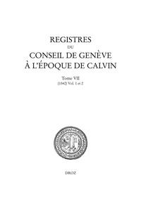 Sandra Coram-Mekkey et Christophe Chazalon - Registres du Conseil de Genève à l'époque de Calvin - Tome 7, 1542, 2 volumes.