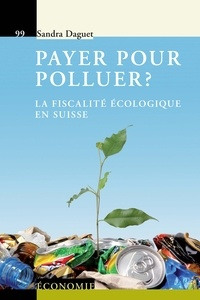 Sandra Daguet - Payer pour polluer ? - La fiscalité écologique en Suisse.