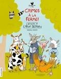 Sandra Dumais - Crimes à la ferme ! L'affaire de l'oeuf disparu.