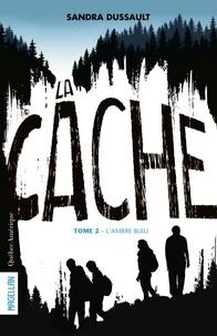 Sandra Dussault - La Cache  : La Cache - Tome 2 - L'Ambre bleu.
