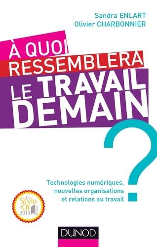 Sandra Enlart et Olivier Charbonnier - A quoi ressemblera le travail demain ? - Technologies numériques, nouvelles organisations et relations au travail.