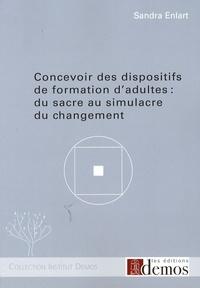 Sandra Enlart - Concevoir des dispositifs de formation d'adultes : du sacre au simulacre du changement.