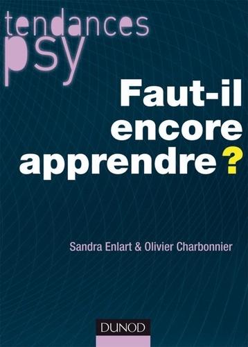 Sandra Enlart et Olivier Charbonnier - Faut-il encore apprendre ?.