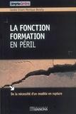 Sandra Enlart et Monique Benaily - La fonction formation en péril - De la nécessité d'un modèle en rupture.