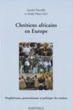 Sandra Fancello et André Mary - Chrétiens africains en Europe - Prophétismes, pentecôtismes et politique des nations.