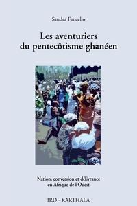 Sandra Fancello - Les aventuriers du pentecôtisme ghanéen - Nation, conversion et délivrance en Afrique de l'Ouest.