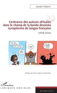 Sandra Federici - L'entrance des auteurs africains dans le champ de la bande dessinée européenne de langue française (1978-2016).