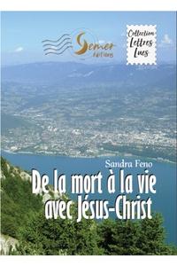Sandra Feno - De la mort à la vie avec Jésus-Christ.