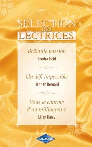 Brûlante passion - Un défi impossible - Sous le charme d'un millionnaire (Harlequin Sélection des Le