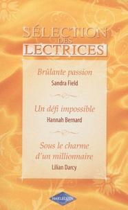 Sandra Field et Hannah Bernard - Brûlante passion ; Un défi impossible ; Sous le charme d'un millionnaire.