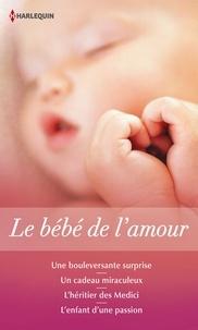 Sandra Field et Barbara Hannay - Le bébé de l'amour - Une bouleversante surprise - Un cadeau miraculeux - L'héritier des Medici - L'enfant d'une passion.
