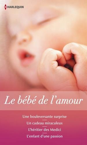 Le bébé de l'amour. Une bouleversante surprise - Un cadeau miraculeux - L'héritier des Medici - L'enfant d'une passion