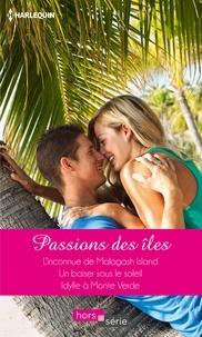 Sandra Field et Fiona Harper - Passions des îles - L'inconnue de Malagash Island - Un baiser sous le soleil - Idylle à Monte Verde.