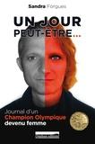 Sandra Forgues - Un jour peut-être... - Journal d'un champion olympique devenu femme.
