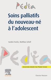 Sandra Frache et Matthias Schell - Soins palliatifs du nouveau-né à l'adolescent.