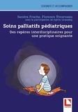 Sandra Frache et Florence Etourneau - Soins palliatifs pédiatriques - Des repères interdisciplinaires pour une pratique soignante.
