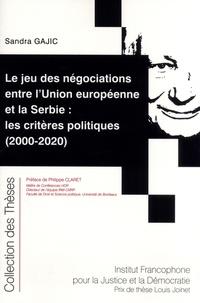 Sandra Gajic - Le jeu des négociations entre l'Union Européenne et la Serbie : les critères politiques - (2000-2020).
