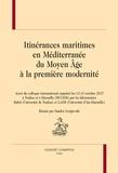 Sandra Gorgievski - Itinérances maritimes en Méditerranée du Moyen Age à la première modernité - Actes du colloque international organisé les 12-13 octobre 2017 à Toulon et Marseille (MUCEM).